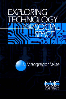 Exploring Technology and Social Space by J. (John) Macgregor Wise