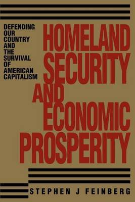 Homeland Security and Economic Prosperity: Defending Our Country and the Survival of American Capitalism by Stephen J. Feinberg image