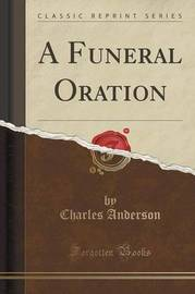 A Funeral Oration (Classic Reprint) by Charles Anderson
