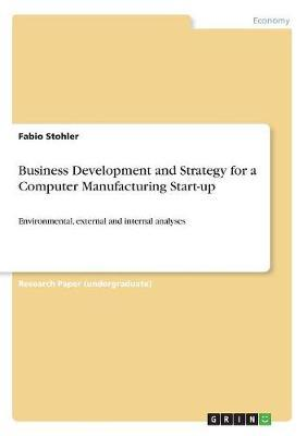 Business Development and Strategy for a Computer Manufacturing Start-Up by Fabio Stohler