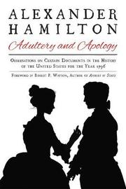 Alexander Hamilton: Adultery and Apology by Alexander Hamilton