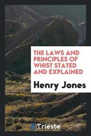 The Laws and Principles of Whist Stated and Explained by Henry Jones