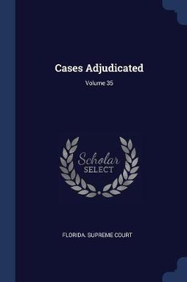 Cases Adjudicated; Volume 35 by Florida Supreme Court
