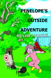 Penelope's Outside Adventure by Lisa J. Eliotte