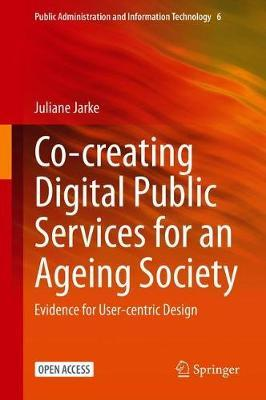 Co-creating Digital Public Services for an Ageing Society by Juliane Jarke