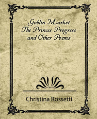 Goblin Market, the Prince's Progress, and Other Poems by Rossetti Christina Rossetti image