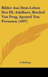 Bilder Aus Dem Leben Des Hl. Adalbert, Bischof Von Prag, Apostel Von Preussen (1897) by A Kolberg image
