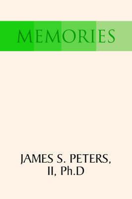 Memories by James S II Peters