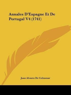 Annales D'Espagne Et De Portugal Tome 4 (1741) by Juan Alvarez De Colmenar