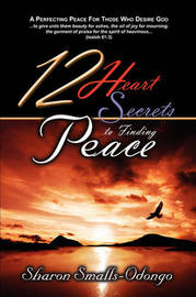 12 Heart Secrets to Finding Peace by Sharon Smalls-Odongo image