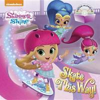 Skate This Way! (Shimmer and Shine) by Random House
