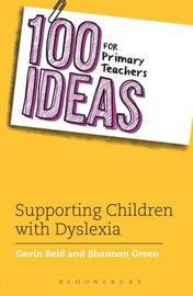 100 Ideas for Primary Teachers: Supporting Children with Dyslexia by Gavin Reid