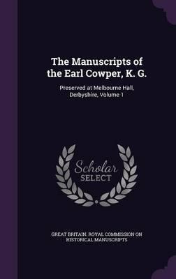 The Manuscripts of the Earl Cowper, K. G.