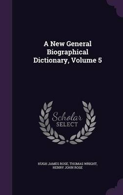 A New General Biographical Dictionary, Volume 5 by Hugh James Rose image