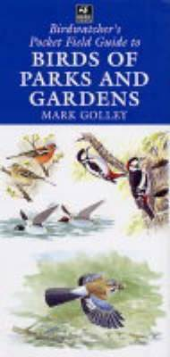 The Birdwatcher's Pocket Field Guide to Birds of Parks and Gardens by Mark Golley