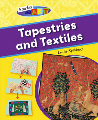 Stories In Art: Tapestries and Textiles by Louise Spilsbury
