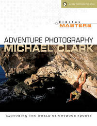 Adventure Photography: Capturing the World of Outdoor Sports by Michael Clark image