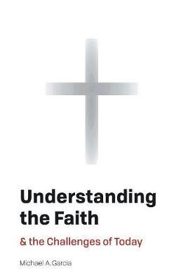 Understanding the Faith by Michael, A. Garcia image