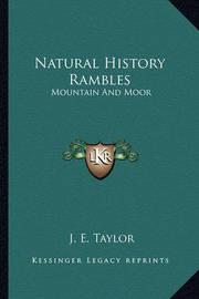 Natural History Rambles: Mountain and Moor by J.E. Taylor