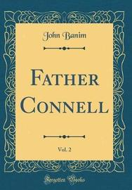 Father Connell, Vol. 2 (Classic Reprint) by John Banim image