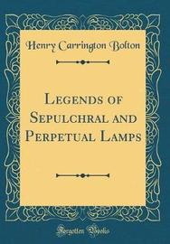 Legends of Sepulchral and Perpetual Lamps (Classic Reprint) by Henry Carrington Bolton image