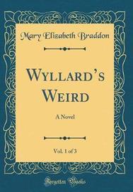 Wyllard's Weird, Vol. 1 of 3 by Mary , Elizabeth Braddon