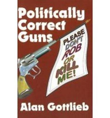 Politically Correct Guns by Alan Gottlieb image