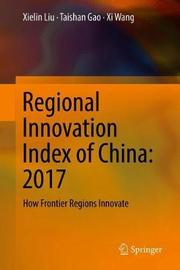 Regional Innovation Index of China: 2017 by Xielin Liu