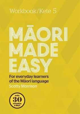 Maori Made Easy Workbook 5/Kete 5 by Scotty Morrison