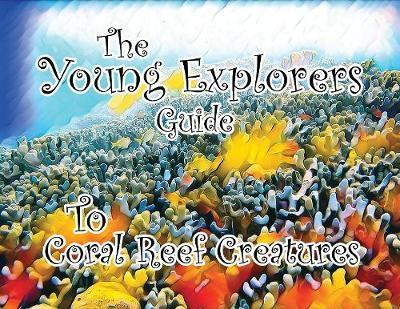 The Young Explorers Guide To Coral Reef Creatures image