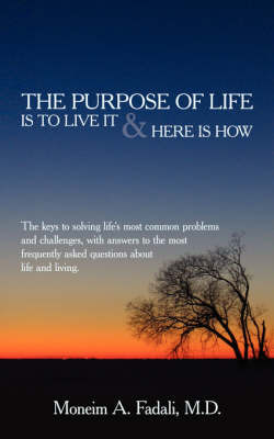 The Purpose of Life: Is to Live It and Here Is How by Moneim A. Fadali M. D. image