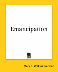 Emancipation by Mary E.Wilkins Freeman