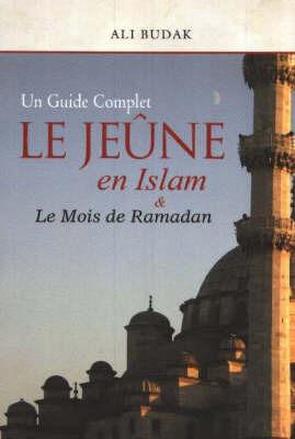 Le Jeune En Islam and Le Mois de Ramadan: Un Guide Complet by Ali Budak image