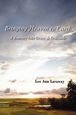 Bringing Heaven to Earth by Lee Ann Laraway image