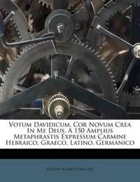 Votum Davidicum, Cor Novum Crea in Me Deus, a 150 Amplius Metaphrastis Expressum Carmine Hebraico, Graeco, Latino, Germanico by Johann Albert Fabricius