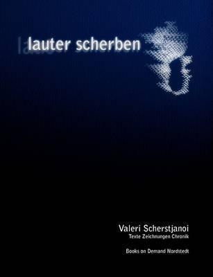Lauter Scherben by Valeri Scherstjanoi