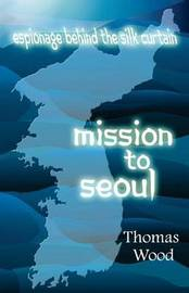 Mission to Seoul by Thomas Wood