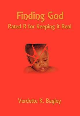 Finding God: Rated R for Keeping it Real by Verdette K. Bagley