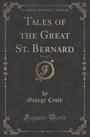 Tales of the Great St. Bernard, Vol. 1 of 3 (Classic Reprint) by George Croly