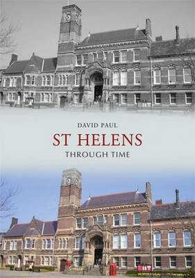 St Helens Through Time by Paul David