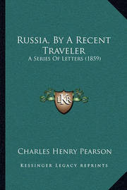 Russia, by a Recent Traveler: A Series of Letters (1859) by Charles Henry Pearson