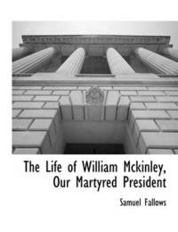 The Life of William McKinley, Our Martyred President by Samuel Fallows image