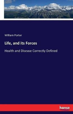 Life, and Its Forces by William Porter image