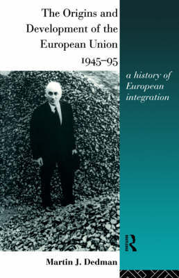 The Origins and Development of the European Union 1945-1995 by Martin J. Dedman image