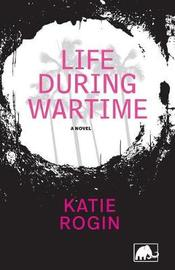 Life During Wartime by Katie Rogin image