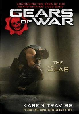 Gears of War: The Slab by Karen Traviss