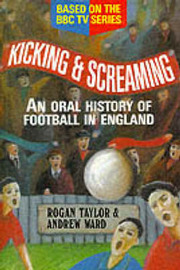 Kicking and Screaming: Oral History of Football in England by Andrew Ward image
