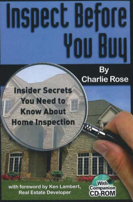 Inspect Before You Buy: Insider Secrets You Need to Know About Home Inspection by Charlie Rose