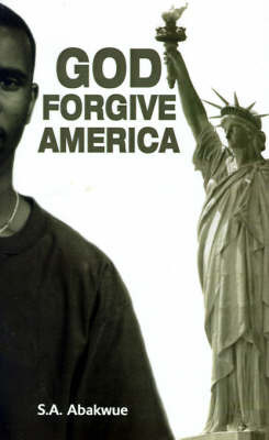 God Forgive America by S.A. Abakwue