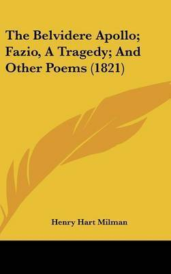 The Belvidere Apollo; Fazio, A Tragedy; And Other Poems (1821) by Henry Hart Milman